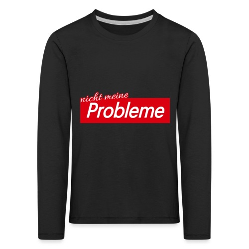 Nicht meine Probleme - Kinder Premium Langarmshirt