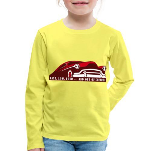 Kustom Car - Fast, Low, Loud ... And Out Of Contro - Kinder Premium Langarmshirt