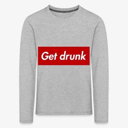 Get drunk - Kinder Premium Langarmshirt