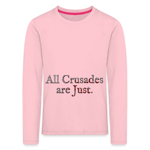 All Crusades Are Just. Alt.2 - Kids' Premium Longsleeve Shirt