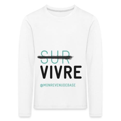 Vivre plutôt que survivre - T-shirt manches longues Premium Enfant