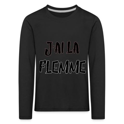 J'ai la FLEMME - T-shirt manches longues Premium Enfant