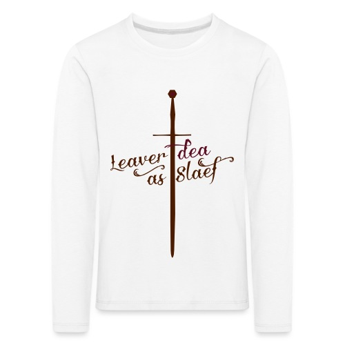 Leaver dea as slaef - Kinderen Premium shirt met lange mouwen
