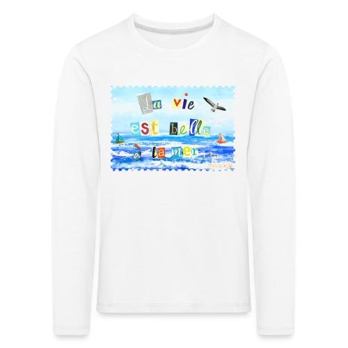 La vie est belle à la mer... - Kinder Premium Langarmshirt