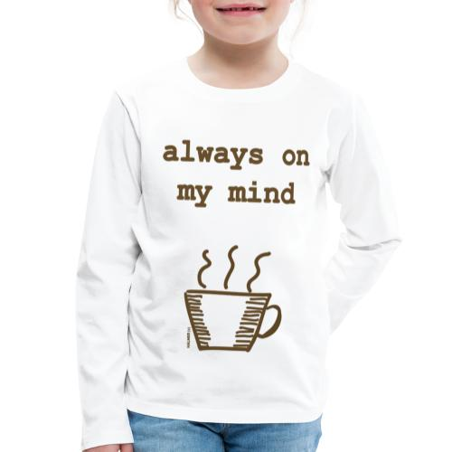 Coffee Always On My Mind - Kinder Premium Langarmshirt