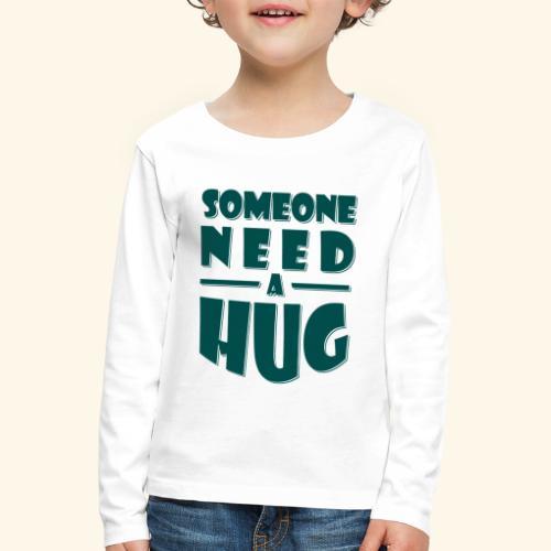 Someone need a hug - Kids' Premium Longsleeve Shirt