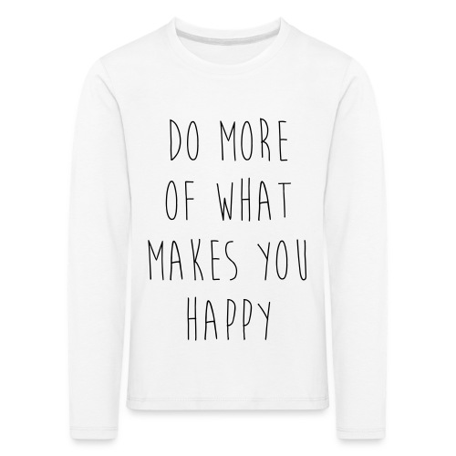 Do More Of What Makes You Happy Motivational Quote - Kinder Premium Langarmshirt
