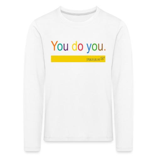 You do you. - Kinder Premium Langarmshirt