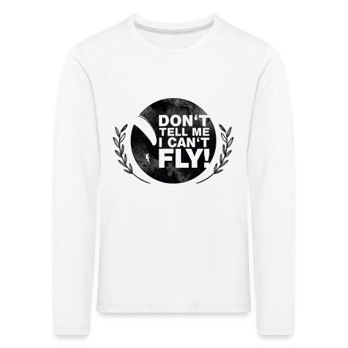 DON'T TELL ME I CAN'T FLY - girls - Kinder Premium Langarmshirt
