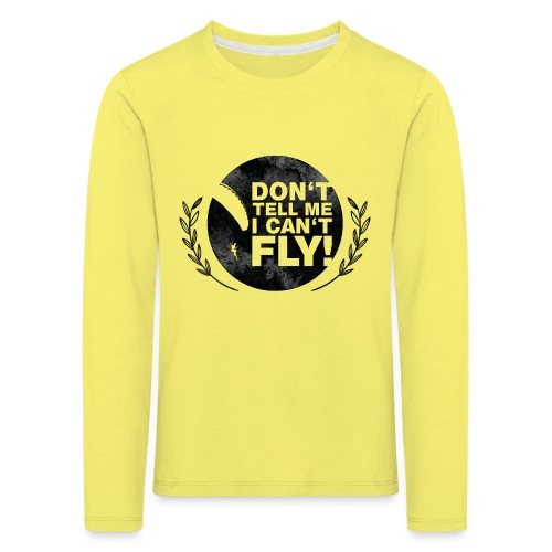 DON'T TELL ME I CAN'T FLY - girls - Kinder Premium Langarmshirt