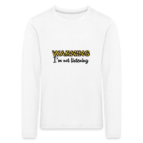 Warning Im not listening! - Kids' Premium Longsleeve Shirt