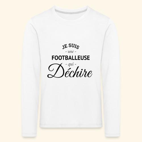 Footballeuse Je suis une footballeuse qui déchire - T-shirt manches longues Premium Enfant