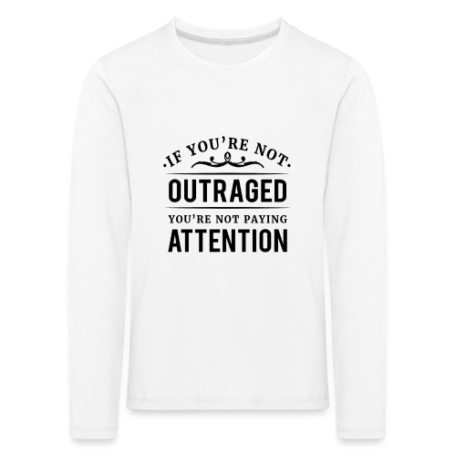 If you're not outraged you're not paying attention - Kinder Premium Langarmshirt