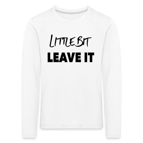 A Little Bit Leave It - Kids' Premium Longsleeve Shirt
