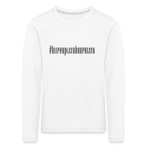 #hiirenpissahuuruissa - Teksti - Lasten premium pitkähihainen t-paita