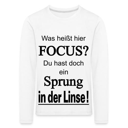 Was heißt hier Focus? Du hast Sprung in der Linse! - Kinder Premium Langarmshirt
