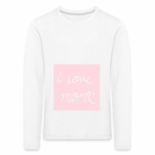 I love my mom - Lasten premium pitkähihainen t-paita