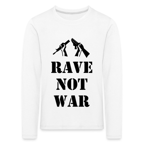 Rave not War - Kids' Premium Longsleeve Shirt