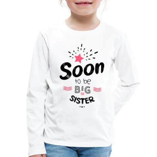 Soon to be big sister - T-shirt manches longues Premium Enfant