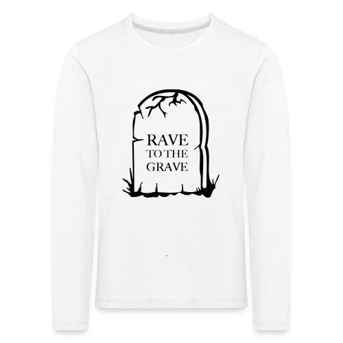 Rave to the Grave - Kids' Premium Longsleeve Shirt