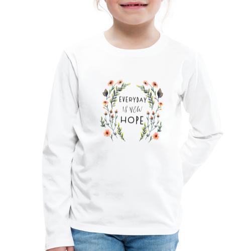 EVERY DAY NEW HOPE - Kids' Premium Longsleeve Shirt