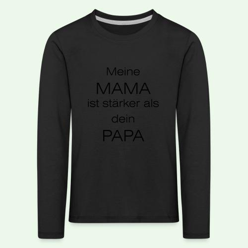 meine mama ist stärker als dein papa // farbe - Kinder Premium Langarmshirt