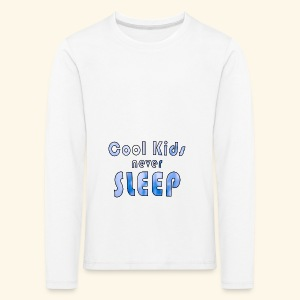 Cool Kids never sleep - Kinder Premium Langarmshirt