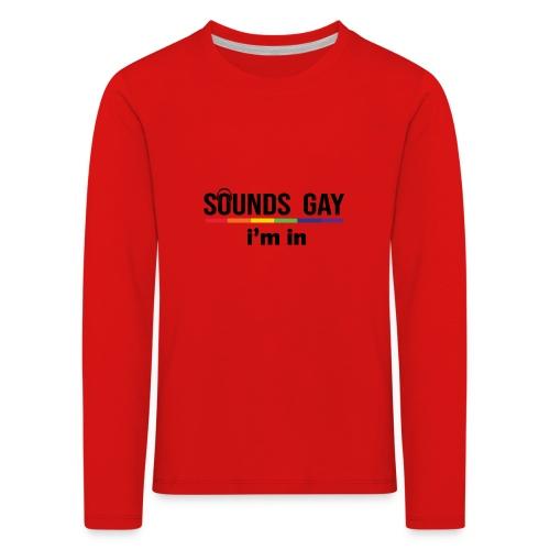 Sounds Gay I m In - Lasten premium pitkähihainen t-paita
