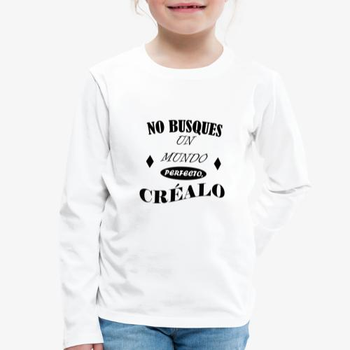 NO BUSQUES UN MUNDO PERFECTO, CRÉALO - Camiseta de manga larga premium niño