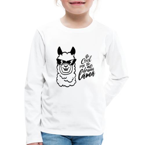 be cool says to the no drama lama - Kinder Premium Langarmshirt