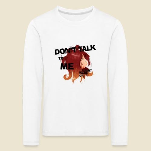 Don't talk to me... - T-shirt manches longues Premium Enfant