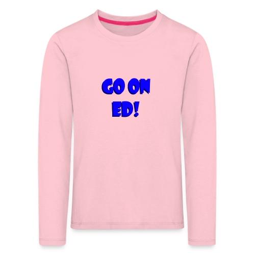 Go on Ed - Kids' Premium Longsleeve Shirt