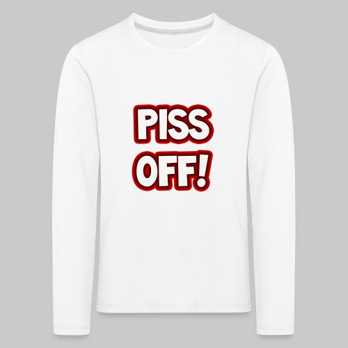 Piss off! - Kids' Premium Longsleeve Shirt