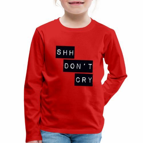 Shh dont cry - Kids' Premium Longsleeve Shirt