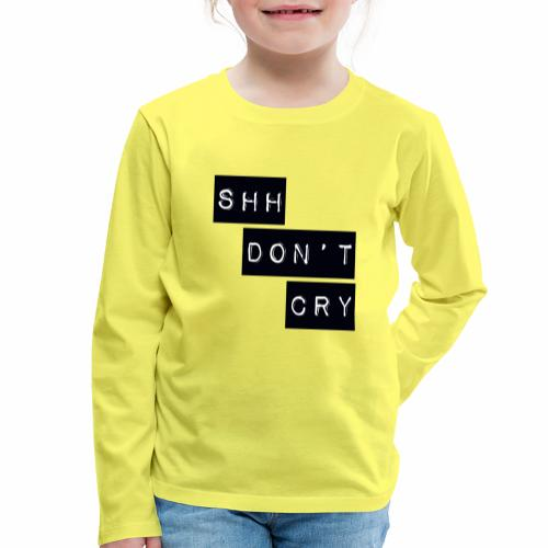 Shh dont cry - Kids' Premium Longsleeve Shirt