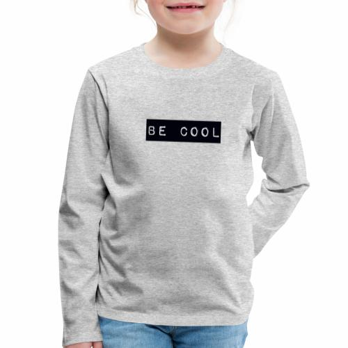 be cool - Kids' Premium Longsleeve Shirt