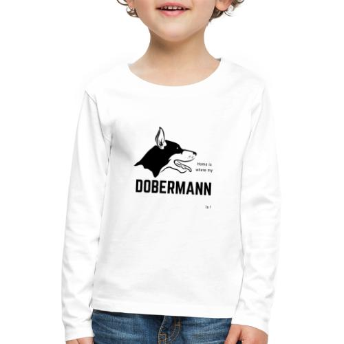 Home is where my Dobermann is ! - Kinder Premium Langarmshirt