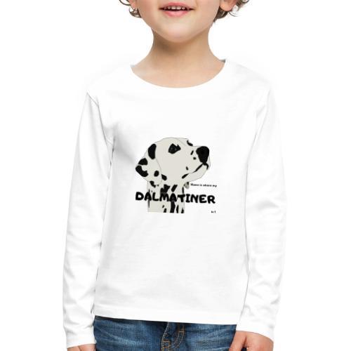 Home is where my Dalmatiner is ! - Kinder Premium Langarmshirt
