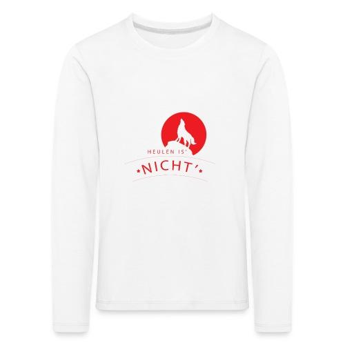 Heulen is´ nicht´- Lustiger Spruch Wolf heulen - Kinder Premium Langarmshirt