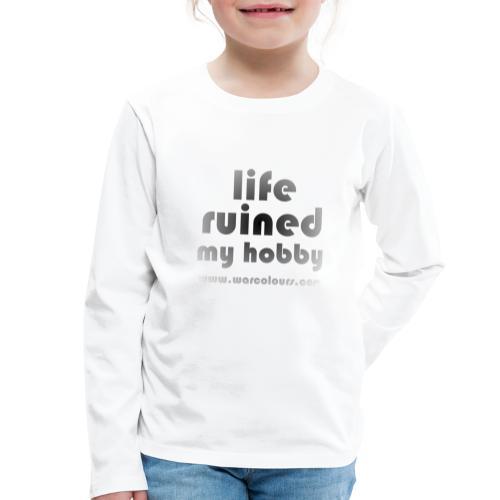 life ruined my hobby faded - Kids' Premium Longsleeve Shirt
