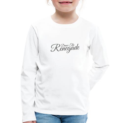 Dance the Renegade - Kinderen Premium shirt met lange mouwen