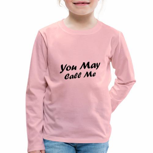 Black Design You May Call Me - Kinder Premium Langarmshirt