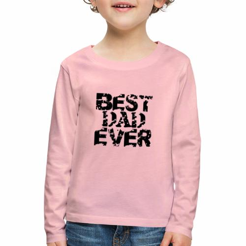 Black Best Dad Ever - Kinder Premium Langarmshirt