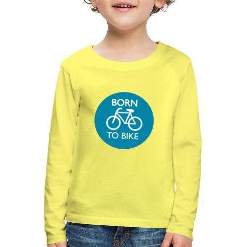 Born To Bike - Kinder Premium Langarmshirt