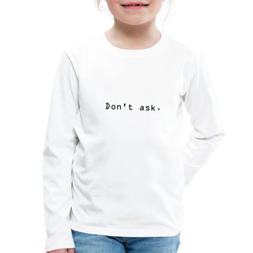 Don't ask. - Premium langermet T-skjorte for barn
