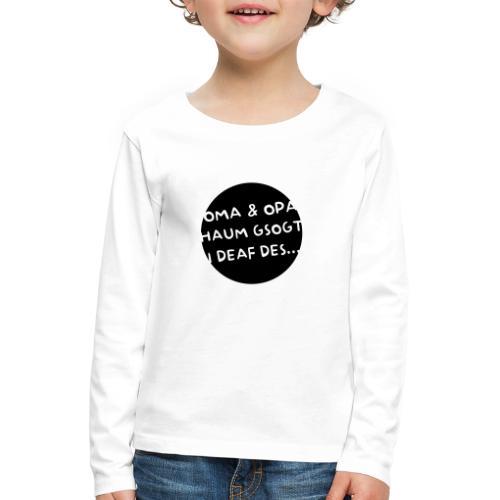 Vorschau: Oma Opa haum gsogt i deaf des - Kinder Premium Langarmshirt
