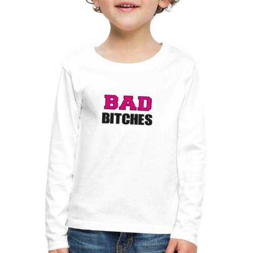 Bad Bitches Junggesellinnenabschied JGA - Kinder Premium Langarmshirt