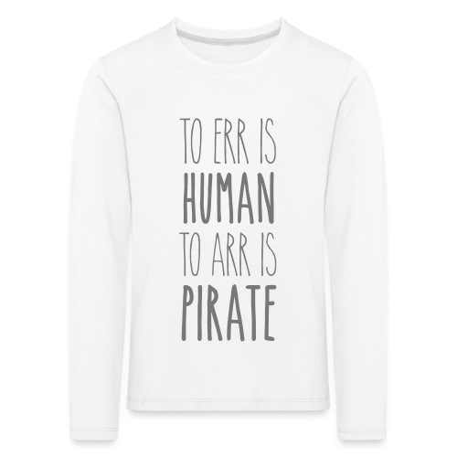 to err is human to arr is pirate – Geschenkidee - Kinder Premium Langarmshirt
