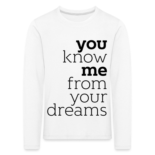 you know me from your dreams - Kinder Premium Langarmshirt