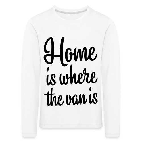 Home is where the van is - Autonaut.com - Kids' Premium Longsleeve Shirt